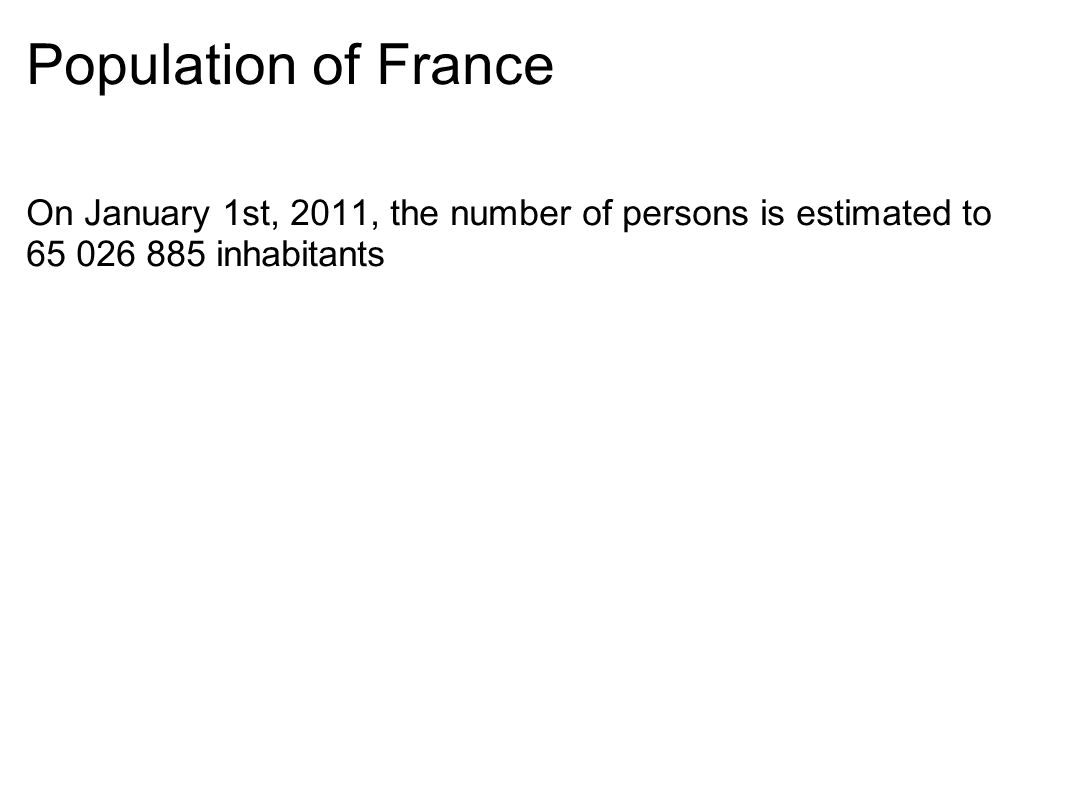 Population of France On January 1st, 2011, the number of persons is estimated to 65 026 885 inhabitants
