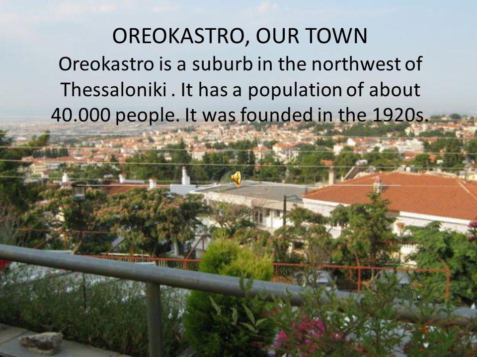 OREOKASTRO, OUR TOWN Oreokastro is a suburb in the northwest of Thessaloniki.