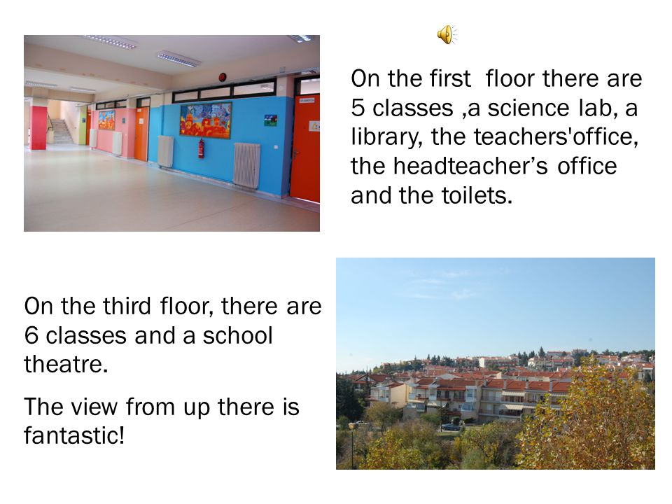 On the first floor there are 5 classes,a science lab, a library, the teachers'office, the headteacher's office and the toilets. On the third floor, th