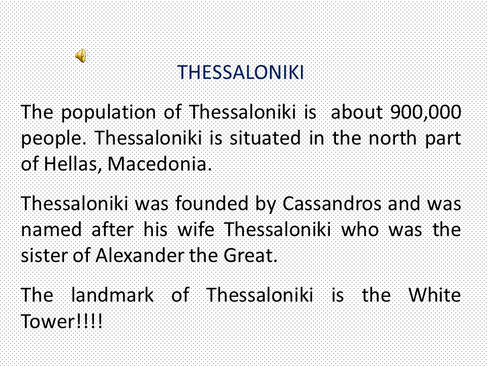 THESSALONIKI The population of Thessaloniki is about 900,000 people. Thessaloniki is situated in the north part of Hellas, Macedonia. Thessaloniki was