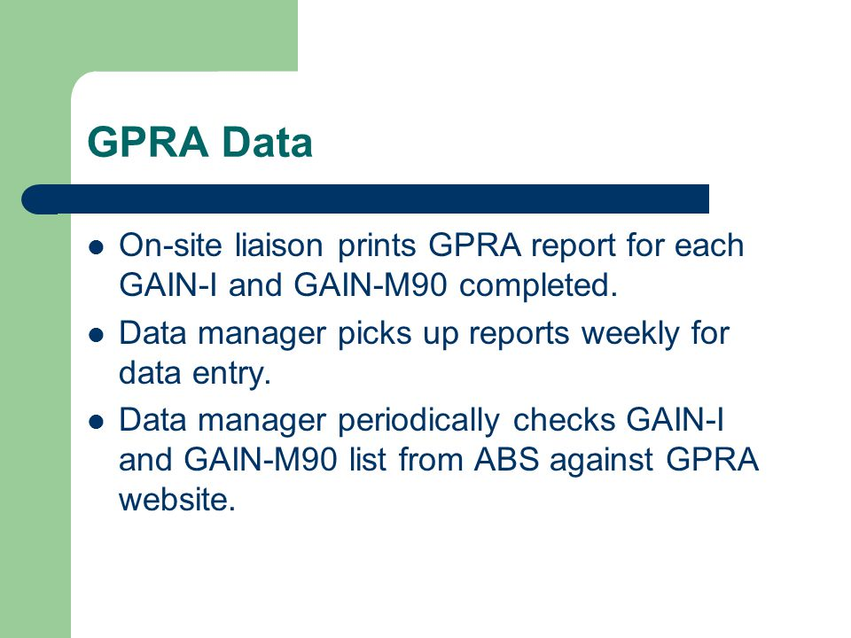 GPRA Data On-site liaison prints GPRA report for each GAIN-I and GAIN-M90 completed.
