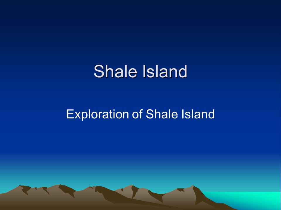 Shale Island Exploration of Shale Island