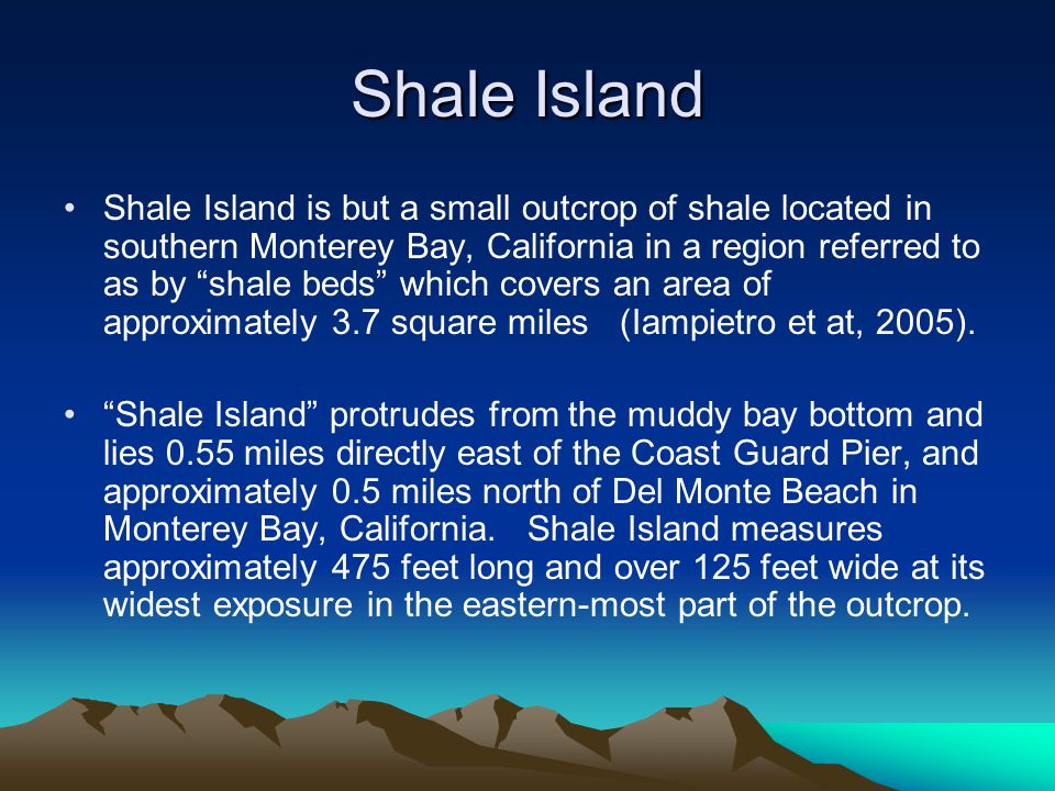 """Shale Island Shale Island is but a small outcrop of shale located in southern Monterey Bay, California in a region referred to as by """"shale beds"""" whic"""