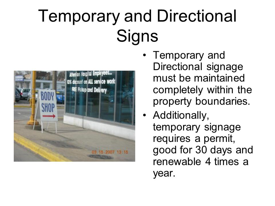 Temporary and Directional Signs Temporary and Directional signage must be maintained completely within the property boundaries. Additionally, temporar