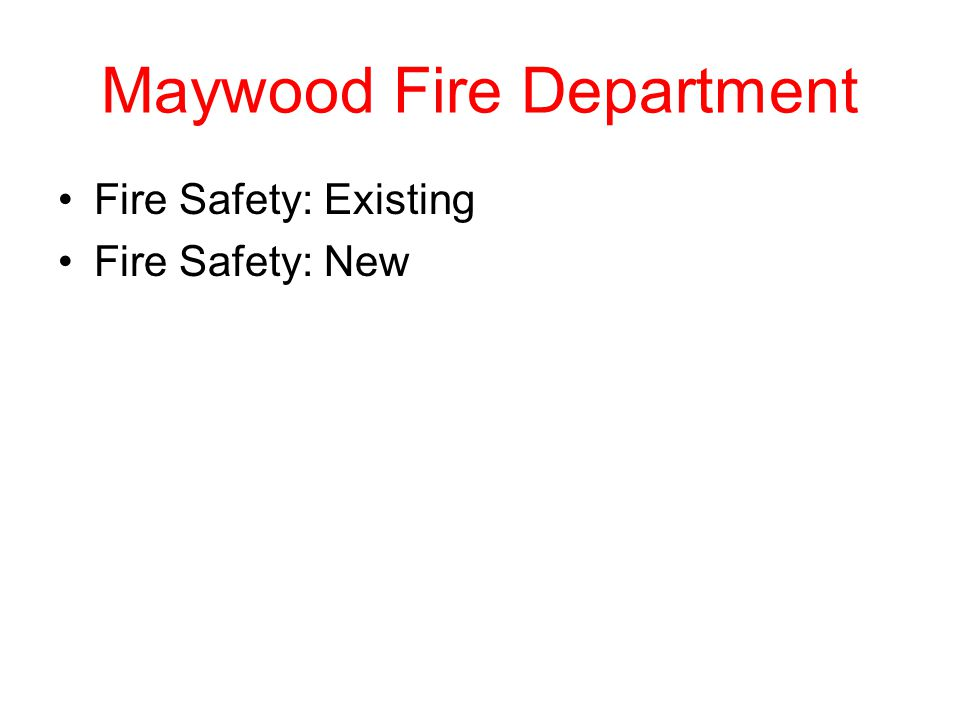 Maywood Fire Department Fire Safety: Existing Fire Safety: New