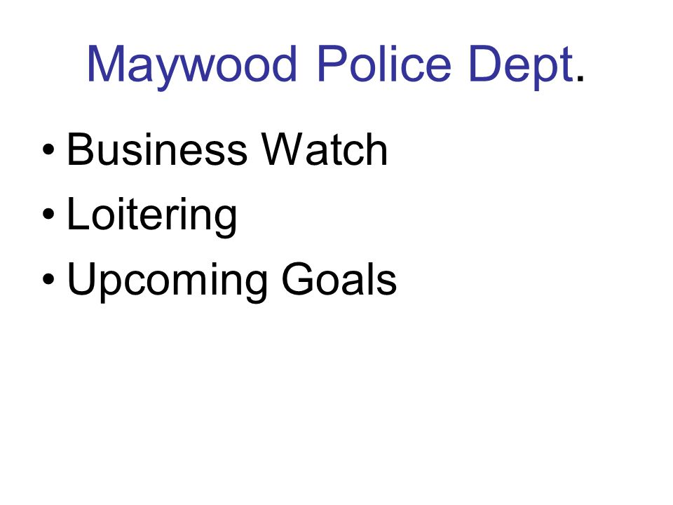Maywood Police Dept. Business Watch Loitering Upcoming Goals