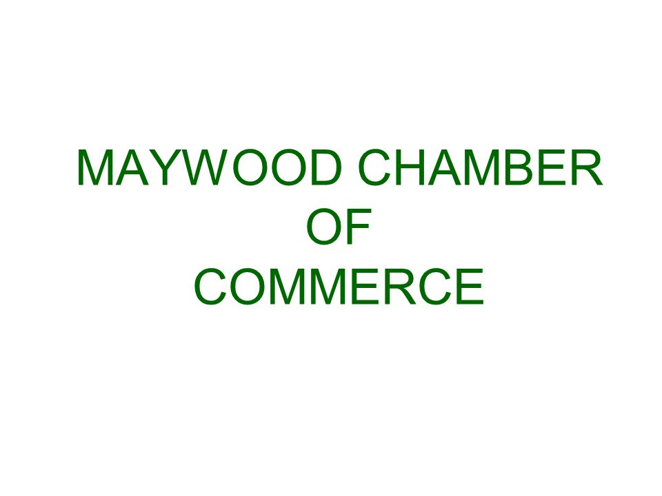 MAYWOOD CHAMBER OF COMMERCE