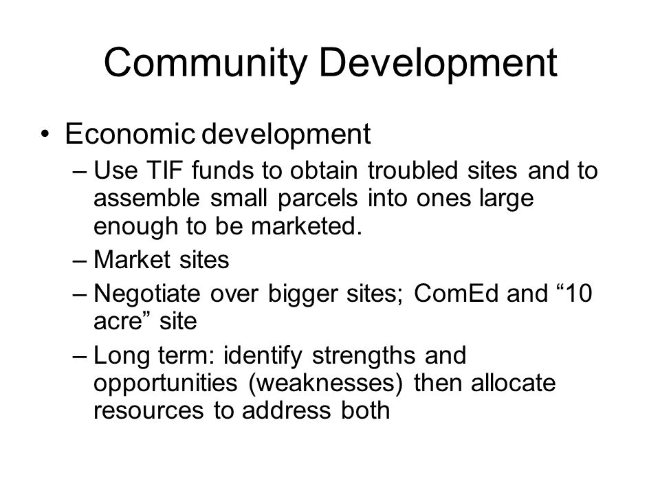 Community Development (Cont.) –Promotion: get on road and sell Maywood.