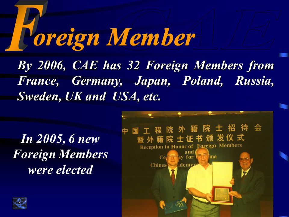 By 2006, CAE has 32 Foreign Members from France, Germany, Japan, Poland, Russia, Sweden, UK and USA, etc.