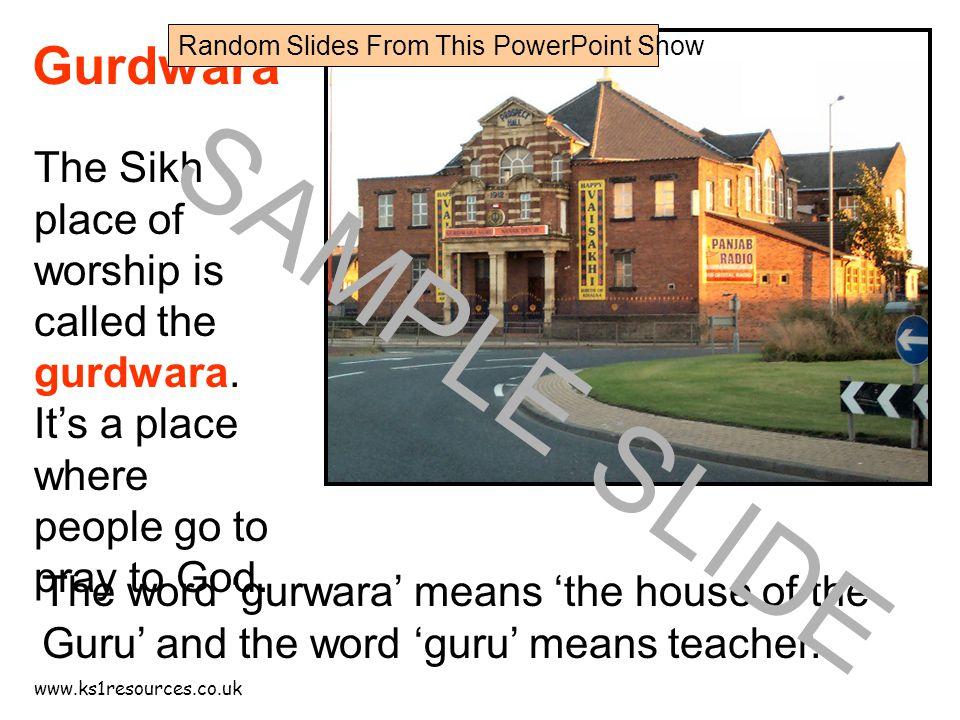 www.ks1resources.co.uk The word 'gurwara' means 'the house of the Guru' and the word 'guru' means teacher.