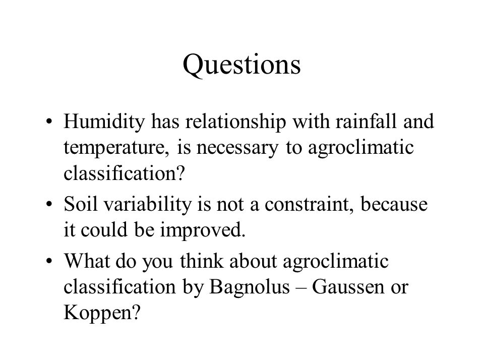 Humidity has relationship with rainfall and temperature, is necessary to agroclimatic classification? Soil variability is not a constraint, because it