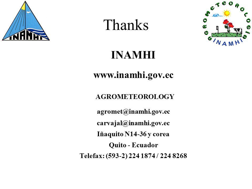 Thanks INAMHI www.inamhi.gov.ec AGROMETEOROLOGY agromet@inamhi.gov.ec carvajal@inamhi.gov.ec Iñaquito N14-36 y corea Quito - Ecuador Telefax: (593-2) 224 1874 / 224 8268
