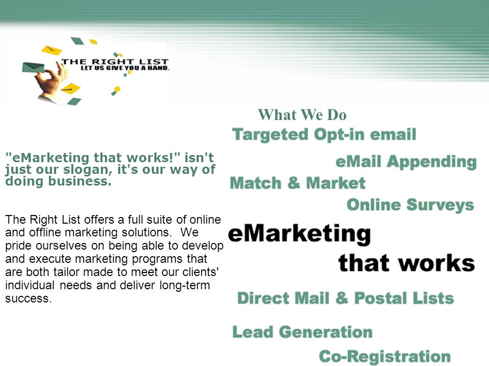 What We Do eMarketing that works! isn t just our slogan, it s our way of doing business.