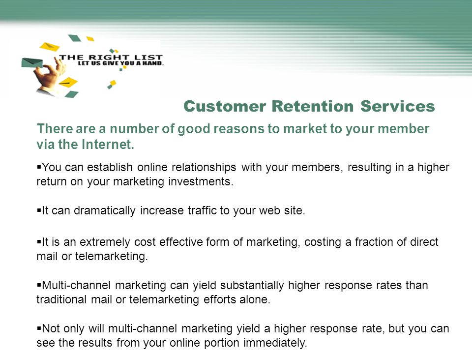 Customer Retention Services There are a number of good reasons to market to your member via the Internet.  You can establish online relationships wit