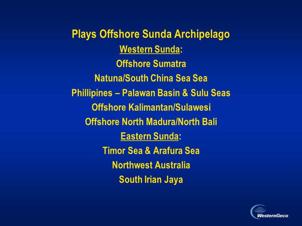 Plays Offshore Sunda Archipelago Western Sunda: Offshore Sumatra Natuna/South China Sea Sea Phillipines – Palawan Basin & Sulu Seas Offshore Kalimantan/Sulawesi Offshore North Madura/North Bali Eastern Sunda: Timor Sea & Arafura Sea Northwest Australia South Irian Jaya