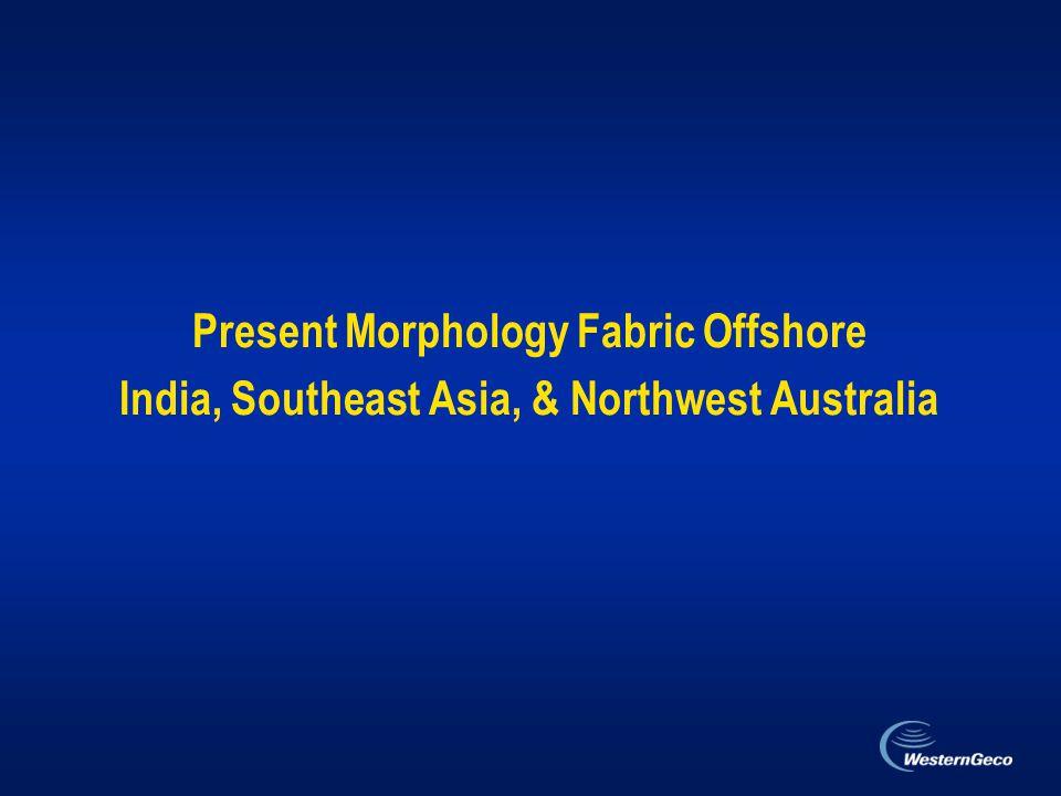 Present Morphology Fabric Offshore India, Southeast Asia, & Northwest Australia