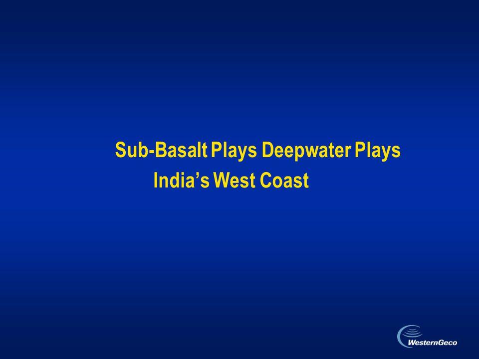 Sub-Basalt Plays Deepwater Plays India's West Coast