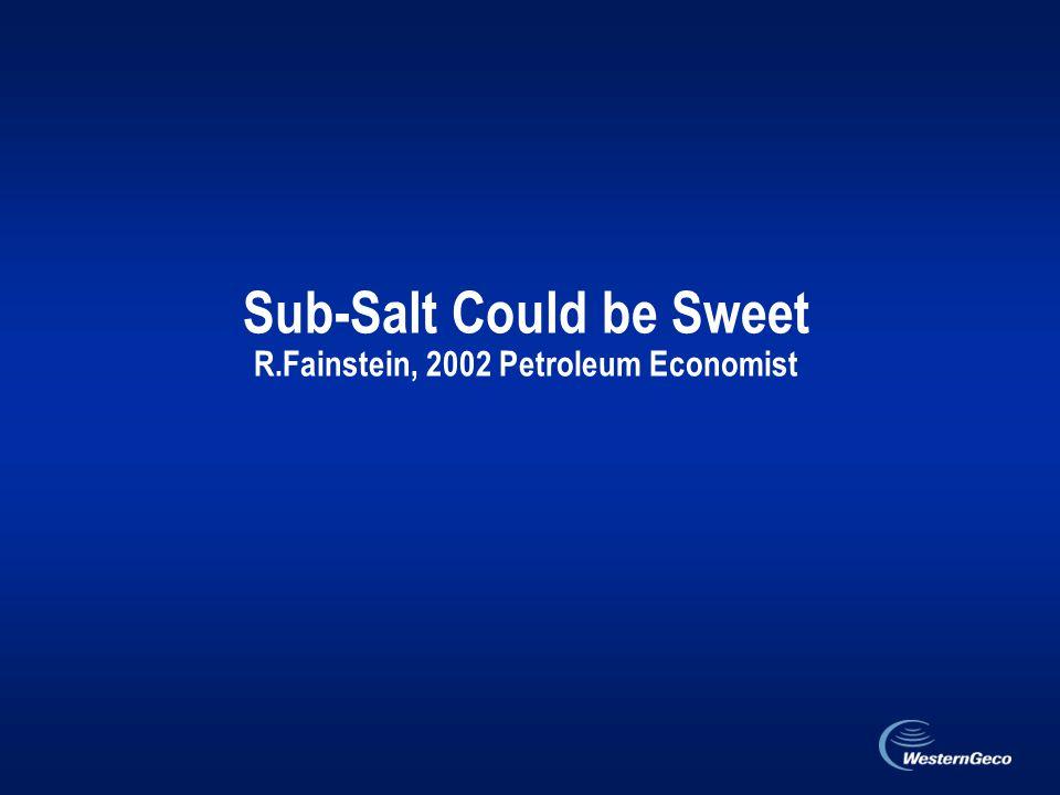 Sub-Salt Could be Sweet R.Fainstein, 2002 Petroleum Economist