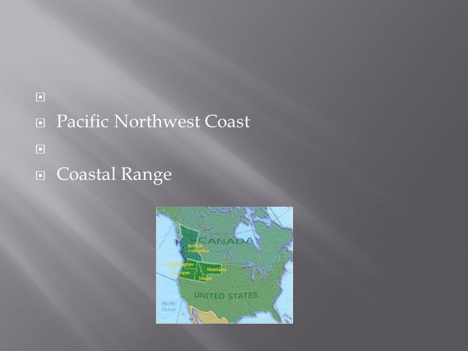   Pacific Northwest Coast   Coastal Range