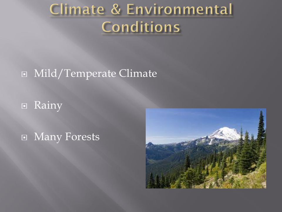  Mild/Temperate Climate  Rainy  Many Forests
