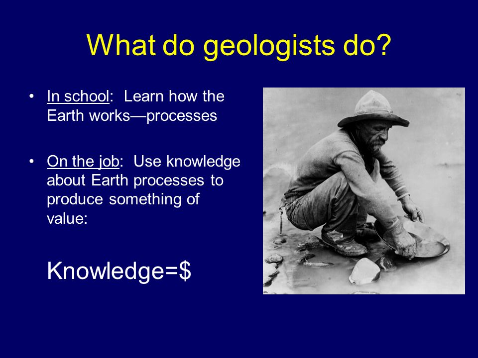 What do geologists do.