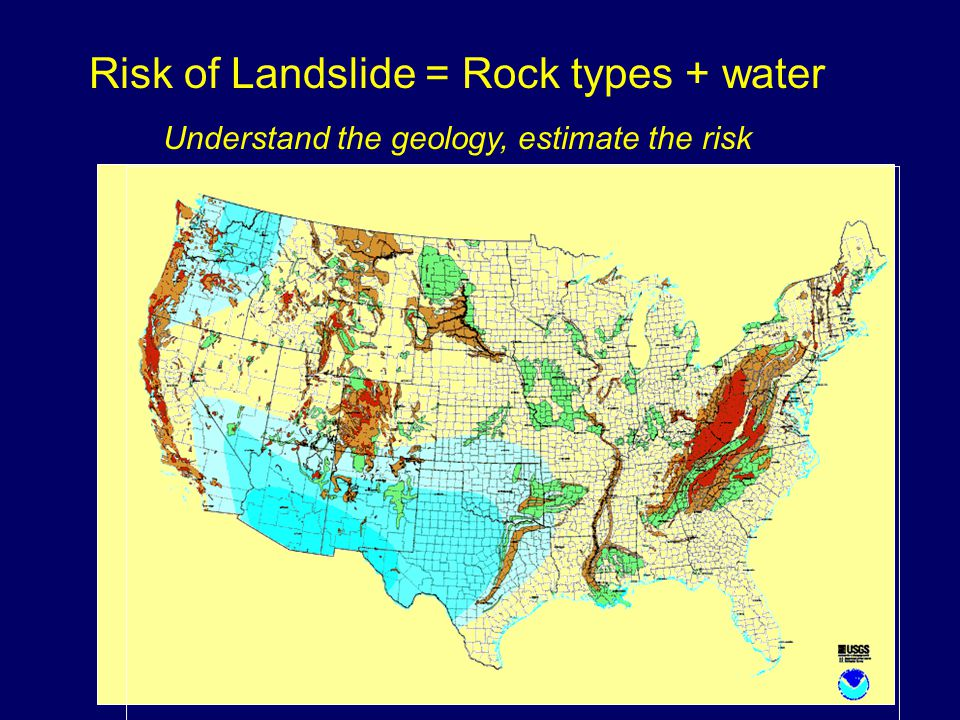 Risk of Landslide = Rock types + water Understand the geology, estimate the risk