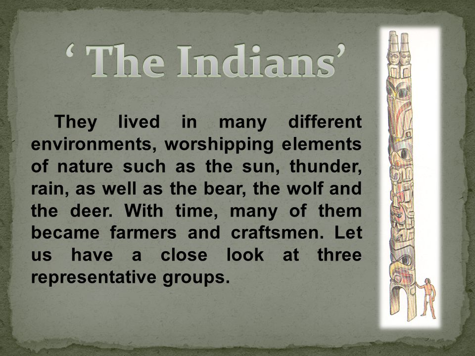 They lived in many different environments, worshipping elements of nature such as the sun, thunder, rain, as well as the bear, the wolf and the deer.
