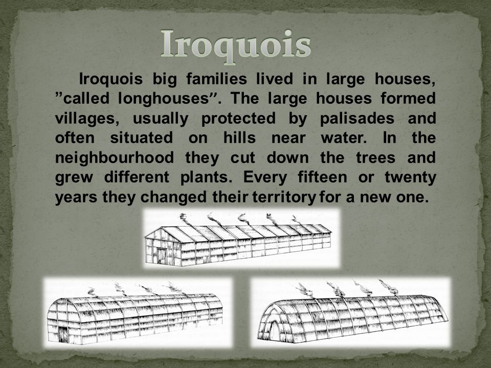 Iroquois big families lived in large houses, called longhouses ''.