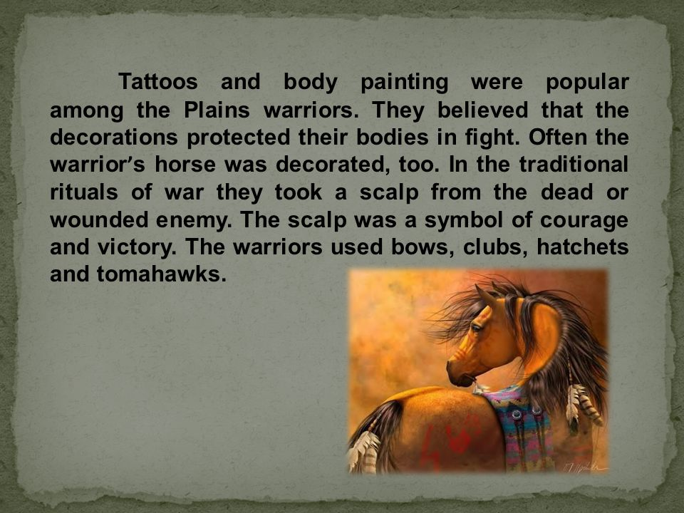 Tattoos and body painting were popular among the Plains warriors.