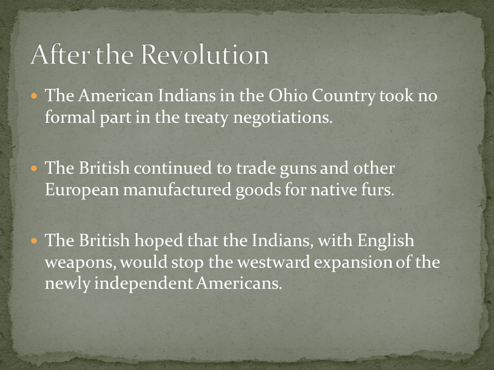 The American Indians in the Ohio Country took no formal part in the treaty negotiations.