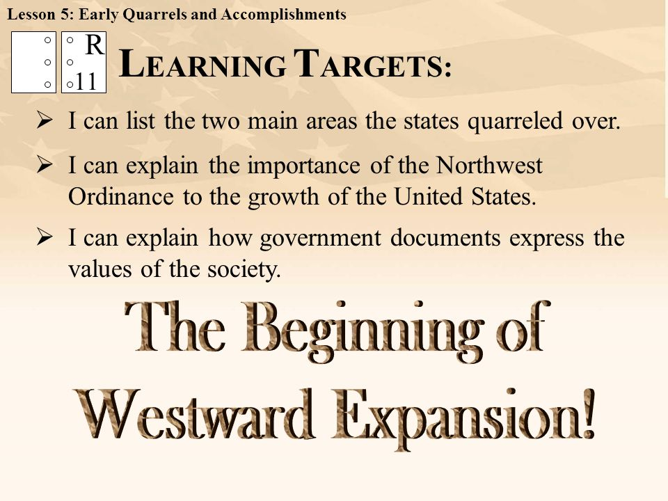 L EARNING T ARGETS:  I can explain the importance of the Northwest Ordinance to the growth of the United States. 11 R  I can explain how government