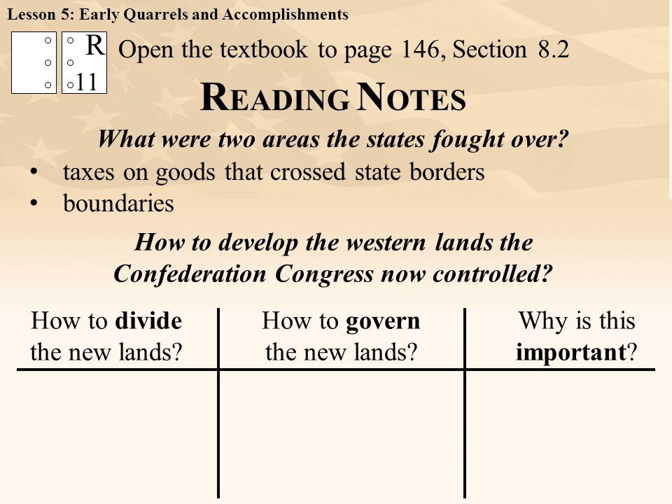 Open the textbook to page 146, Section 8.2 11 R How to divide the new lands? How to govern the new lands? Why is this important? How to develop the we