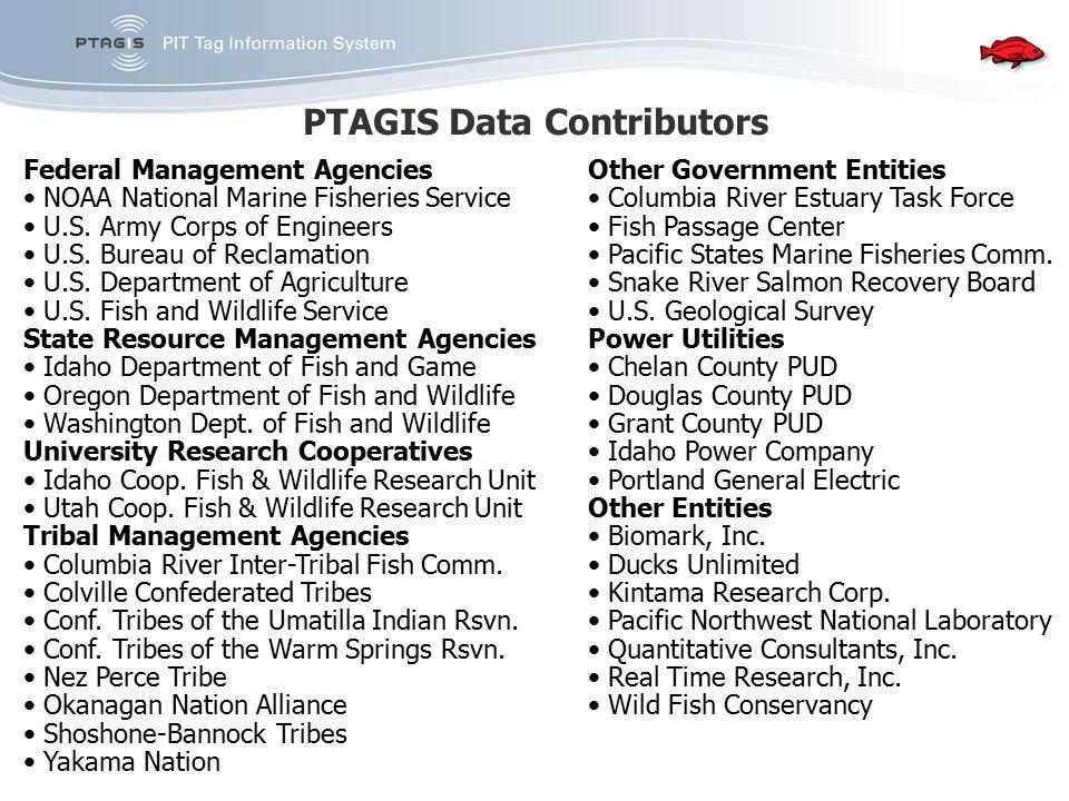 PTAGIS Data Contributors Federal Management Agencies NOAA National Marine Fisheries Service U.S. Army Corps of Engineers U.S. Bureau of Reclamation U.