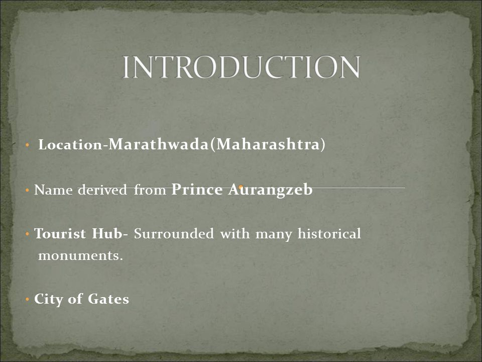Location- Marathwada(Maharashtra ) Name derived from Prince Aurangzeb Tourist Hub- Surrounded with many historical monuments.