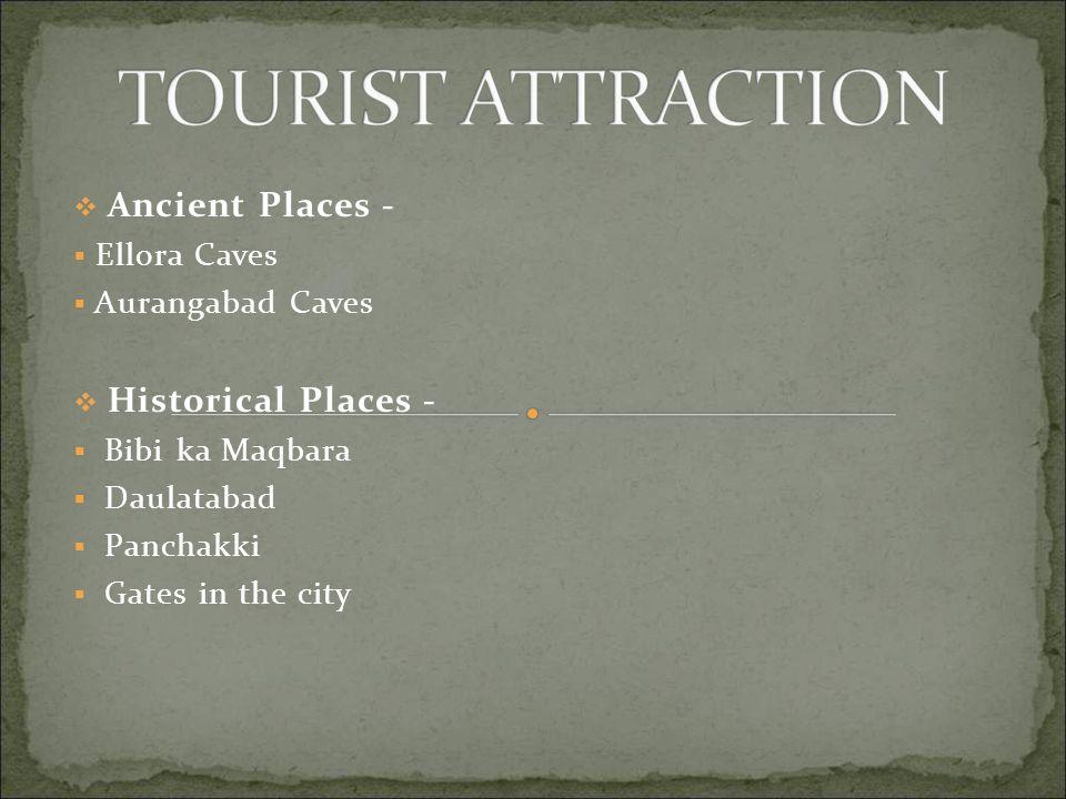  Ancient Places -  Ellora Caves  Aurangabad Caves  Historical Places -  Bibi ka Maqbara  Daulatabad  Panchakki  Gates in the city