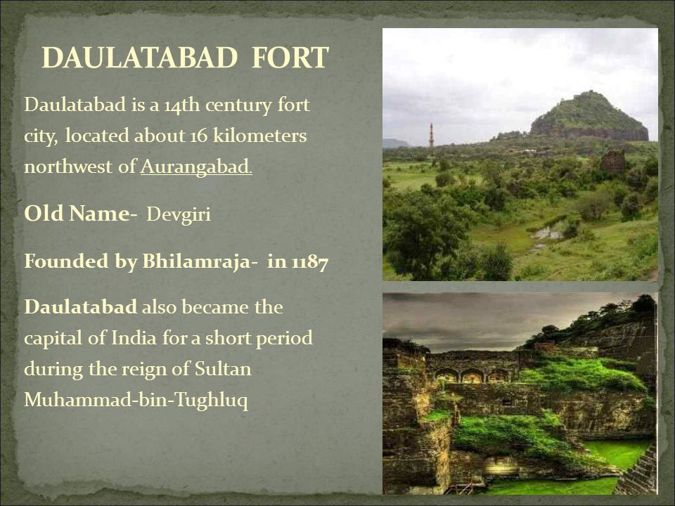 Daulatabad is a 14th century fort city, located about 16 kilometers northwest of Aurangabad.