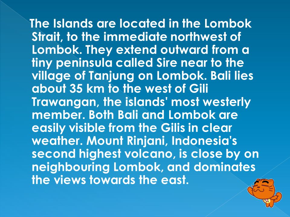 The name Gili Islands is a misnomer, because Gili simply means small island in Sasak.