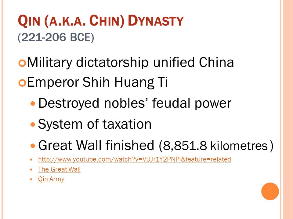 Q IN ( A. K. A. C HIN ) D YNASTY (221-206 BCE) Military dictatorship unified China Emperor Shih Huang Ti Destroyed nobles' feudal power System of taxa