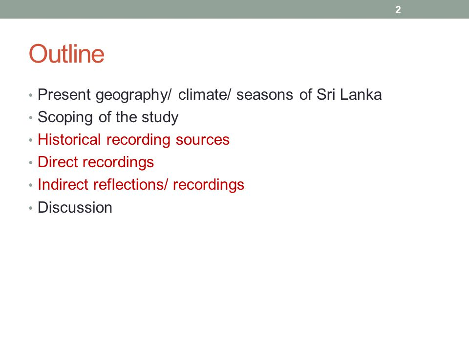 Outline Present geography/ climate/ seasons of Sri Lanka Scoping of the study Historical recording sources Direct recordings Indirect reflections/ recordings Discussion 2