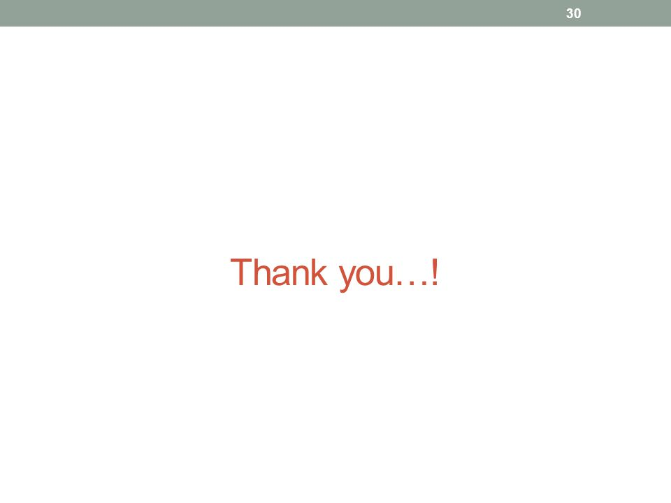 Thank you…! 30