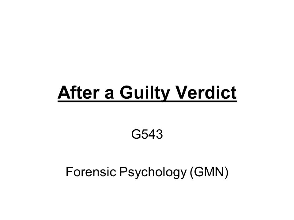 After a Guilty Verdict G543 Forensic Psychology (GMN)