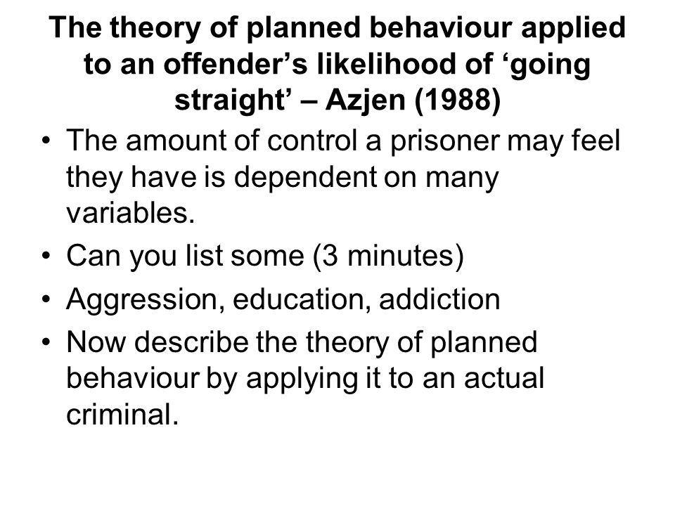 The theory of planned behaviour applied to an offender's likelihood of 'going straight' – Azjen (1988) The amount of control a prisoner may feel they