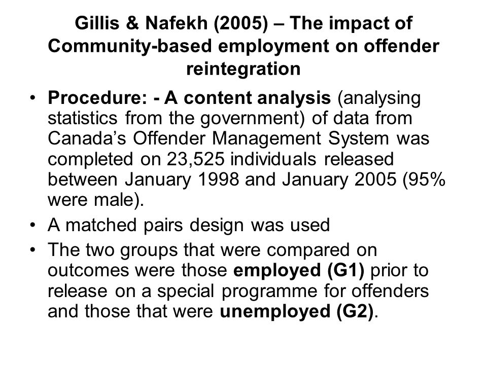 Gillis & Nafekh (2005) – The impact of Community-based employment on offender reintegration Procedure: - A content analysis (analysing statistics from