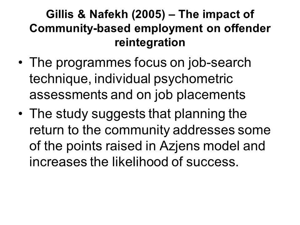 Gillis & Nafekh (2005) – The impact of Community-based employment on offender reintegration The programmes focus on job-search technique, individual p