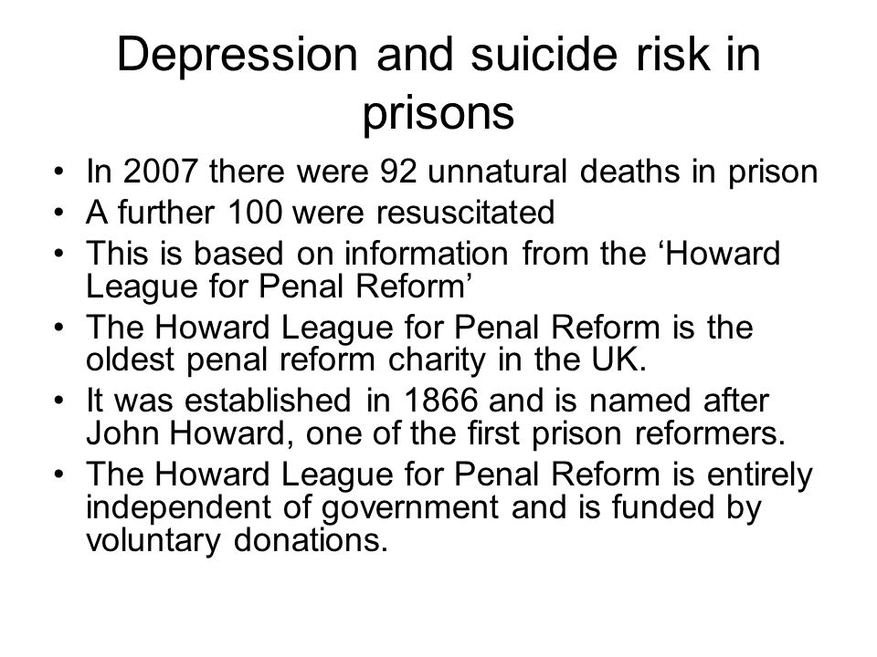 Depression and suicide risk in prisons In 2007 there were 92 unnatural deaths in prison A further 100 were resuscitated This is based on information f