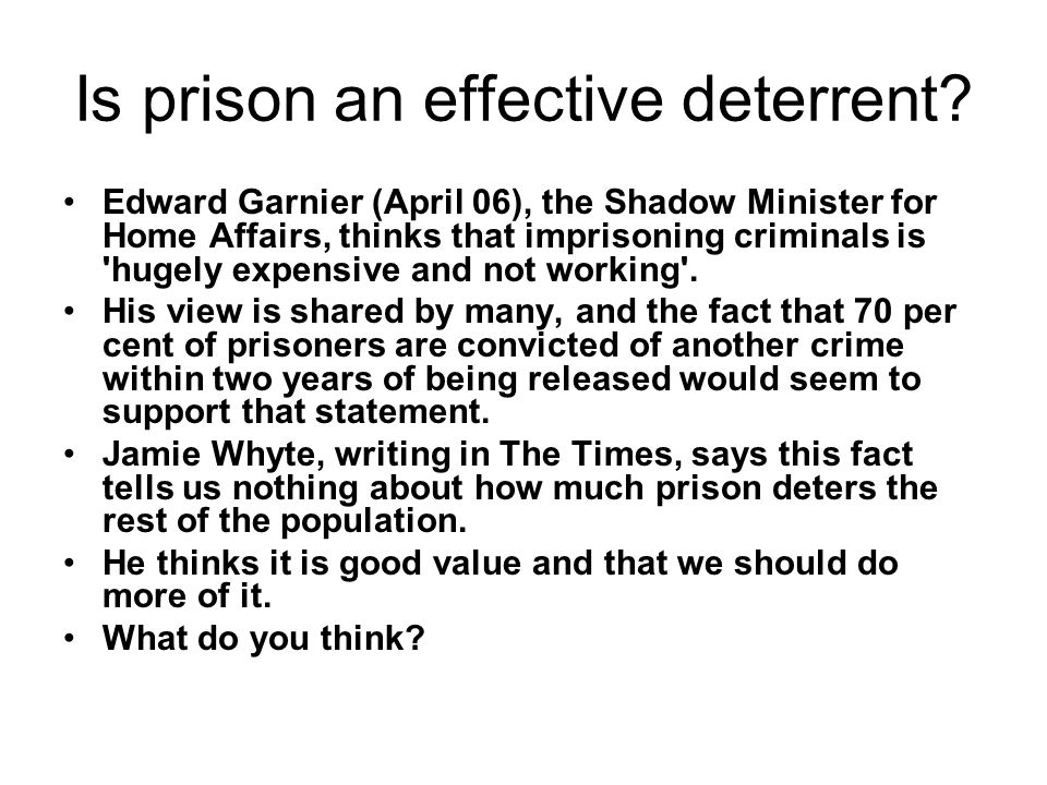 Is prison an effective deterrent? Edward Garnier (April 06), the Shadow Minister for Home Affairs, thinks that imprisoning criminals is 'hugely expens