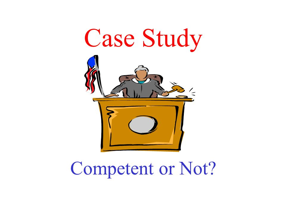 Case Study Competent or Not?