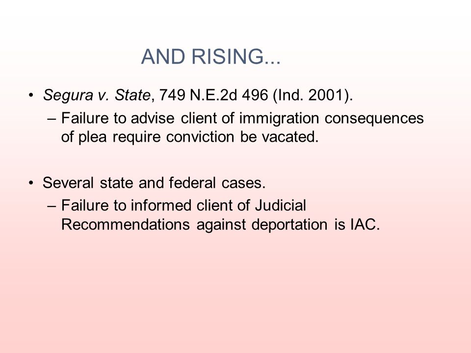 IAC FLOOR RISING... New Mexico v. Pardez, 101 P.3d 799 (N.M., 2004). –Affirmative duty to determine immigration status and specifically advise of immi