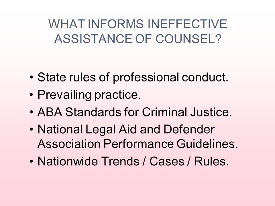 The ineffective assistance of counsel floor vs. Ethical/professional representation Highest standard of representation is the goal. IAC standards do n