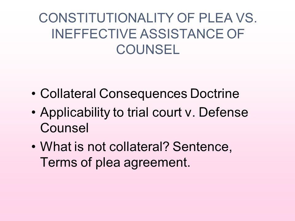 INEFFECTIVE ASSISTANCE OF COUNSEL FLOOR Information given to client by Defense Counsel Case law / statuteTrend & Persuasive Authority SilenceNot IAC ∅